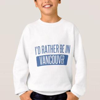 I'd rather be in Vancouver Sweatshirt