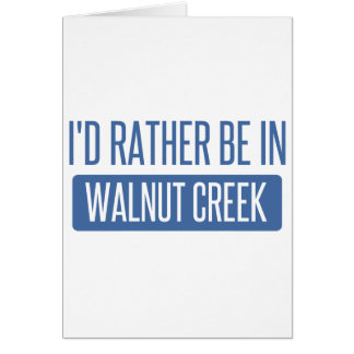 I'd rather be in Walnut Creek Card