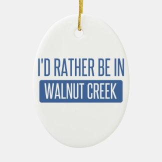 I'd rather be in Walnut Creek Ceramic Oval Ornament