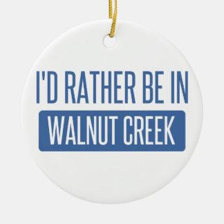 I'd rather be in Walnut Creek Round Ceramic Ornament
