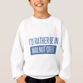 I'd rather be in Walnut Creek Sweatshirt