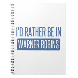 I'd rather be in Warner Robins Spiral Notebook