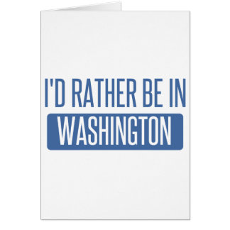 I'd rather be in Washington Card