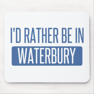 I'd rather be in Waterbury Mouse Pad