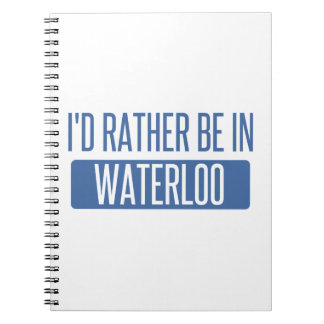 I'd rather be in Waterloo Spiral Notebook