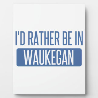 I'd rather be in Waukegan Plaque