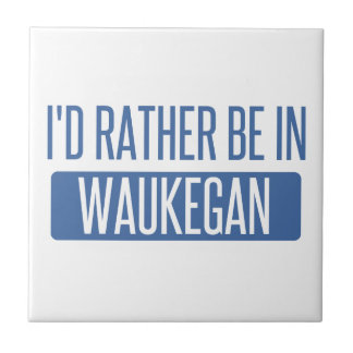 I'd rather be in Waukegan Tile