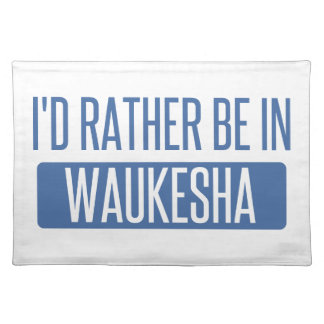 I'd rather be in Waukesha Placemat