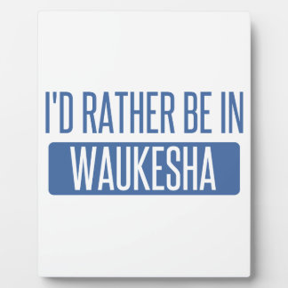 I'd rather be in Waukesha Plaque