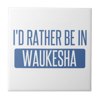 I'd rather be in Waukesha Tile