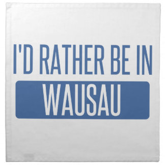 I'd rather be in Wausau Napkin