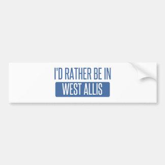 I'd rather be in West Allis Bumper Sticker