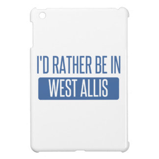 I'd rather be in West Allis Cover For The iPad Mini