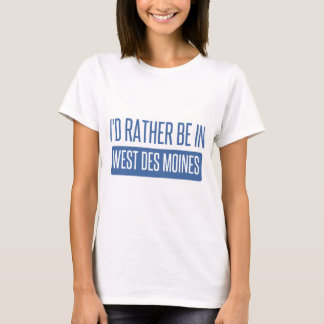 I'd rather be in West Des Moines T-Shirt