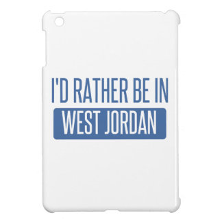 I'd rather be in West Jordan Case For The iPad Mini