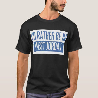 I'd rather be in West Jordan T-Shirt