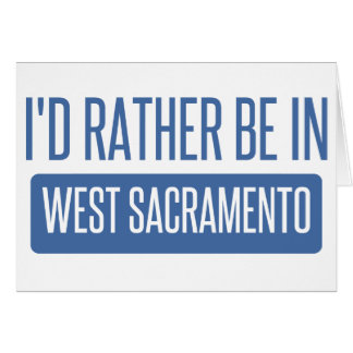 I'd rather be in West Sacramento Card