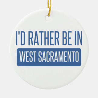 I'd rather be in West Sacramento Round Ceramic Ornament