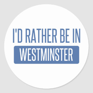 I'd rather be in Westminster CA Classic Round Sticker