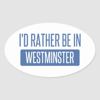 I'd rather be in Westminster CA Oval Sticker