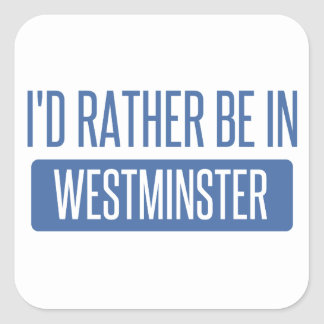 I'd rather be in Westminster CA Square Sticker