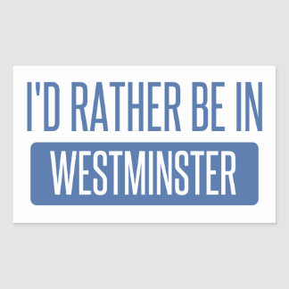 I'd rather be in Westminster CA Sticker
