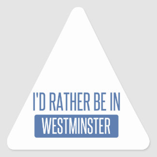I'd rather be in Westminster CA Triangle Sticker
