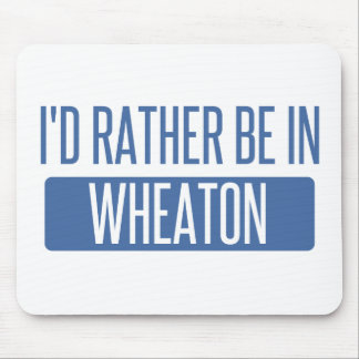 I'd rather be in Wheaton Mouse Pad