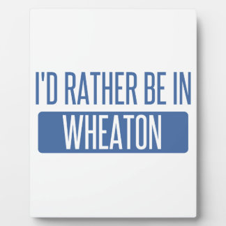 I'd rather be in Wheaton Plaque