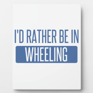 I'd rather be in Wheeling Plaque