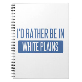 I'd rather be in White Plains Spiral Notebook