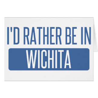 I'd rather be in Wichita Card