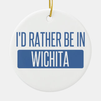 I'd rather be in Wichita Ceramic Ornament