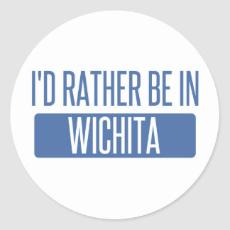 I'd rather be in Wichita Classic Round Sticker