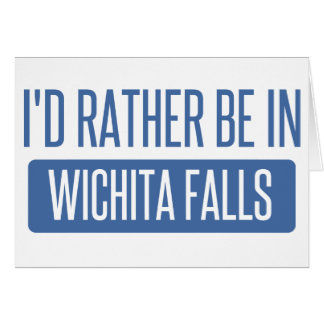 I'd rather be in Wichita Falls Card