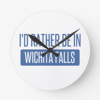 I'd rather be in Wichita Falls Round Clock