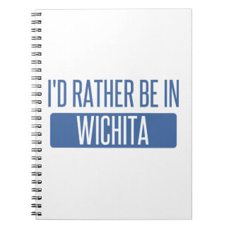 I'd rather be in Wichita Notebooks