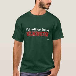 I'd Rather Be In Wilmington T-Shirt
