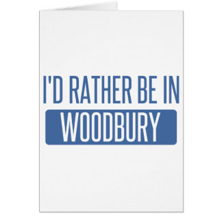 I'd rather be in Woodbury Card