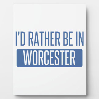 I'd rather be in Worcester Plaque