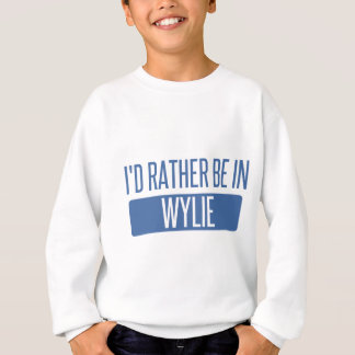 I'd rather be in Wylie Sweatshirt