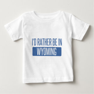 I'd rather be in Wyoming Baby T-Shirt