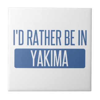 I'd rather be in Yakima Tile