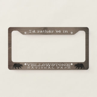 I'd Rather be in Yellowstone National Park License Plate Frame