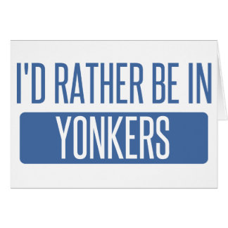 I'd rather be in Yonkers Card