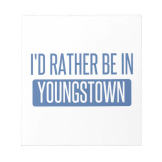 I'd rather be in Youngstown Notepad