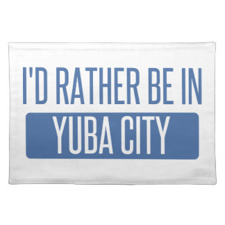 I'd rather be in Yuba City Placemat