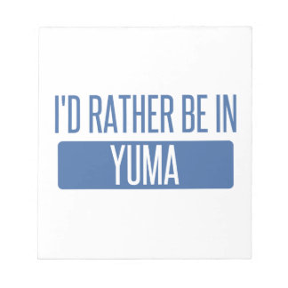 I'd rather be in Yuma Notepad