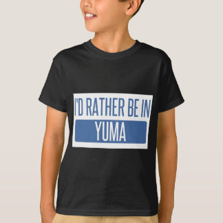 I'd rather be in Yuma T-Shirt