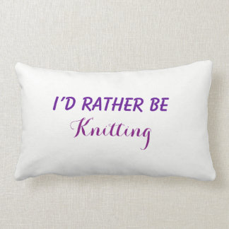 I'd Rather Be Knitting, Funny Saying, Custom Text Lumbar Pillow